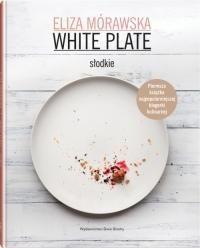 """Eliza Mórawska """"White Plate. Słodkie"""", wyd. Dwie Siostry (PL/ENG)"""