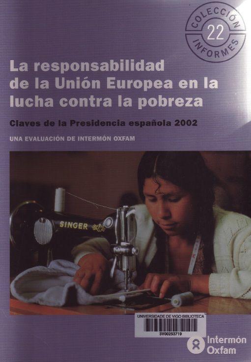 La Responsabilidad de la Unión Europea en la lucha contra la pobreza : claves de la presidencia española : una evaluación de Intermón Oxfam, julio de 2002 / [coordinado por Paloma Escudero]