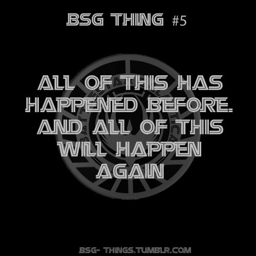 BSG Thing #5 - All of this has happened before. And all of this will happen again.