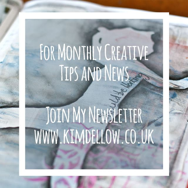 If you are looking for monthly tips on different aspects of living the creative life then come and join Kim Dellow's newsletter. There will be some inspiration in there too of course!