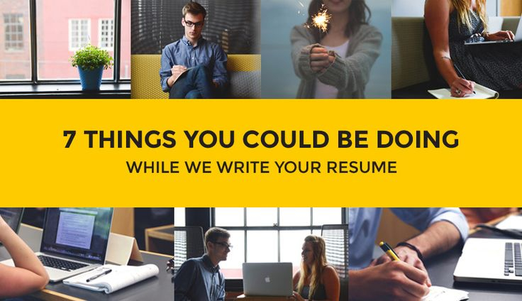 7 Things You Could Be Doing While We Write Your Resume http://rockstarcv.com/7-things-you-could-be-doing-while-we-write-your-resume/