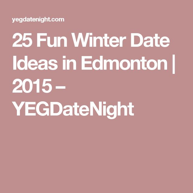 25 Fun Winter Date Ideas in Edmonton | 2015 – YEGDateNight