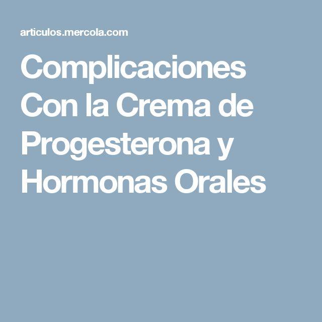 Complicaciones Con la Crema de Progesterona y Hormonas Orales
