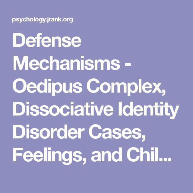 Defense Mechanisms - Oedipus Complex, Dissociative Identity Disorder Cases, Feelings, and Child      - JRank Articles