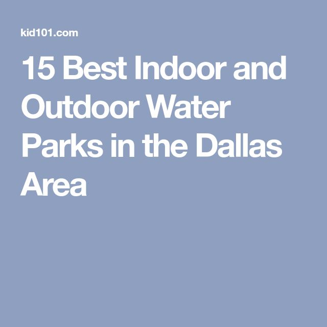 15 Best Indoor and Outdoor Water Parks in the Dallas Area