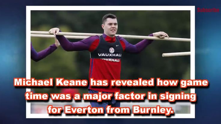 Manchester United transfer news: Michael Keane reveals why he snubbed Red Devils in favour