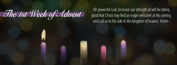 First Sunday of Advent Prayer  The First Sunday of Advent Readings: Isaiah 2:1-5 Psalm 122:1-9 Romans 13:11-14 Matthew 24:37-44 Jesus exaggerates in today's Gospel when He claims not to know the day or the hour when   | weekly faith | prayer | advent | amen | St. Paul |