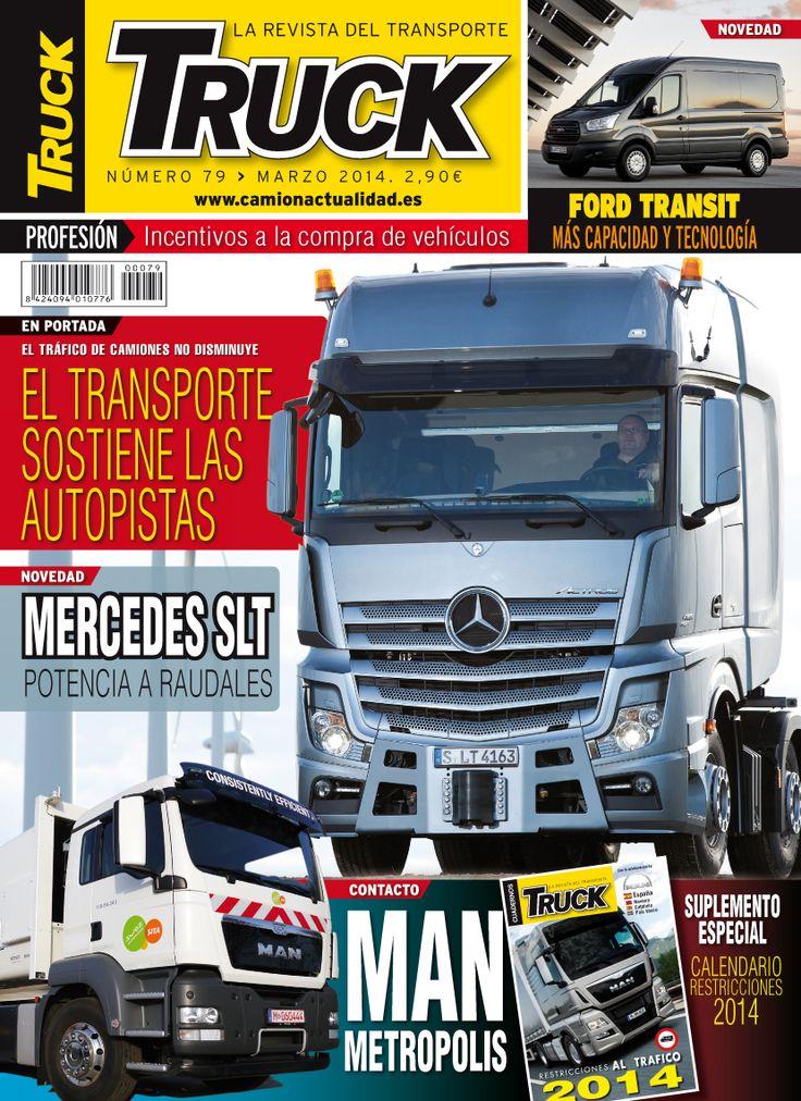 Revista TRUCK Nº 79 - Marzo 2014  Ford Transit El transporte sostiene las autopistas Mercedes SLT MAN Metrópolis Separata Restricciones 2014