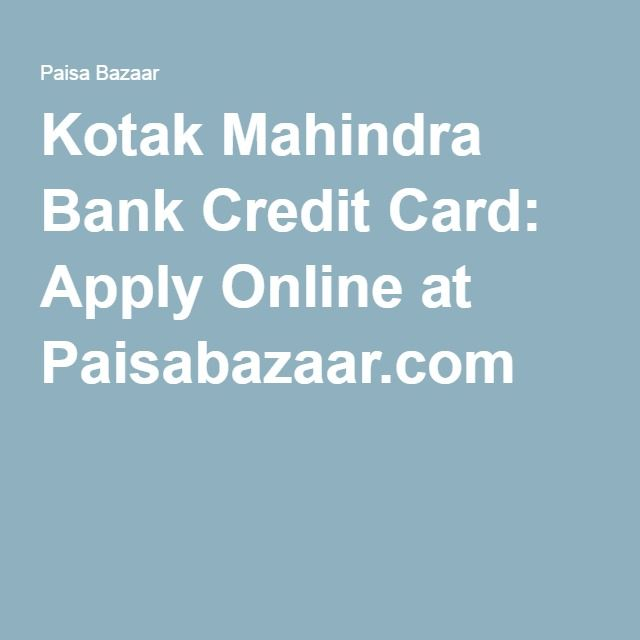 Apply for Kotak  Mahindra  Bank Credit Cards online and get various benefits and rewards. There are several types of Kotak  Mahindra  Bank  credit cards on which you can earn huge cashback. Apply now!