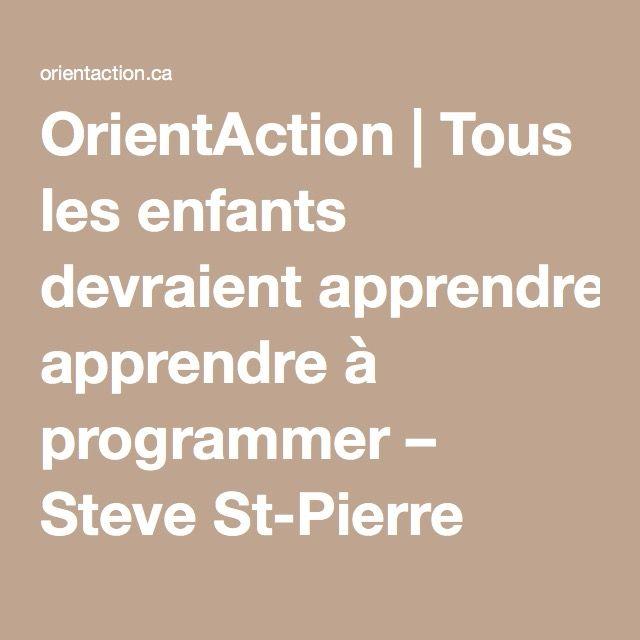 OrientAction | Tous les enfants devraient apprendre à programmer – Steve St-Pierre