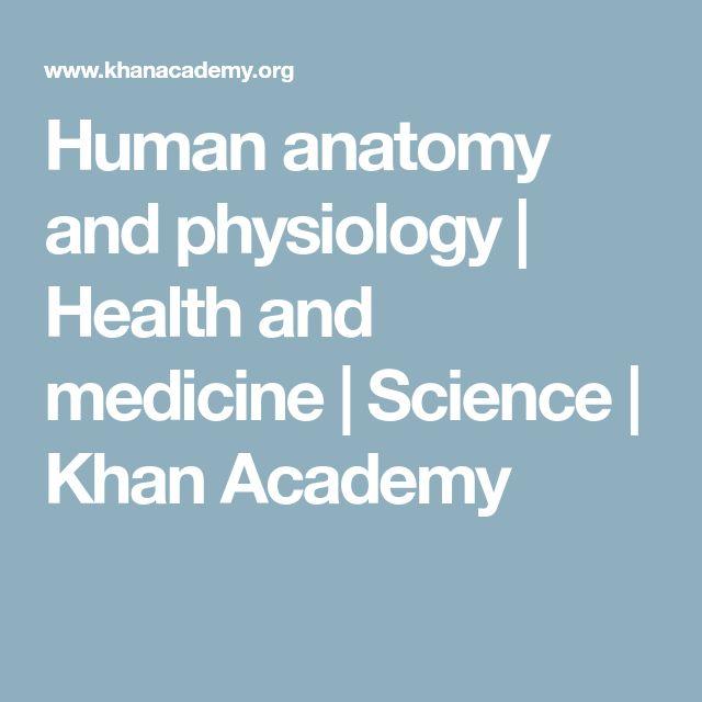 Human anatomy and physiology | Health and medicine | Science | Khan Academy