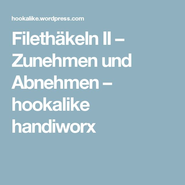Filethäkeln II – Zunehmen und Abnehmen – hookalike handiworx