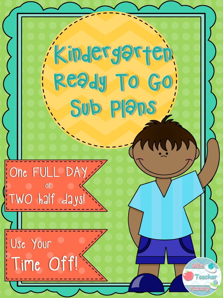 Ready to Go Sub Plans! Take a Day Off, Leave the Planning to Me! This document includes one FULL day or TWO half days of substitute plans for Kinders that are no prep and ready to go. Your students will be actively engaged in learning activities aligned to the Kindergarten core while you are away. No need to worry about making plans to call in sick or take a much needed day off. Your time is worth saving! **ALL GRADES K-6 AVAILABLE**
