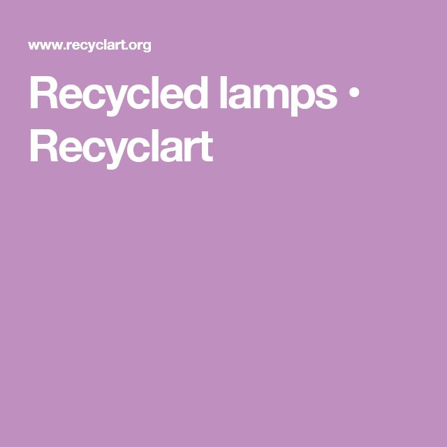 Recycled lamps • Recyclart