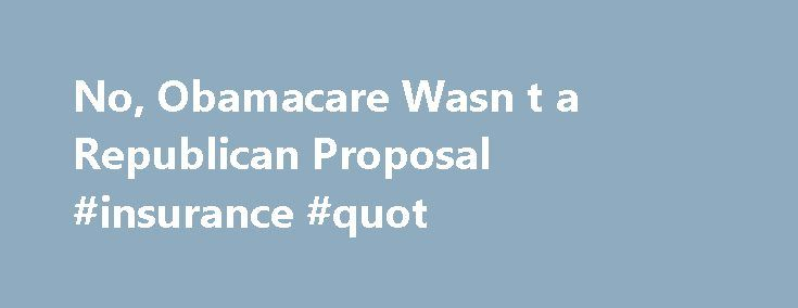 No, Obamacare Wasn t a Republican Proposal #insurance #quot http://oakland.remmont.com/no-obamacare-wasn-t-a-republican-proposal-insurance-quot/  # No, Obamacare Wasn t a Republican Proposal The filmmaker Michael Moore has, through his fine documentary Sicko and other public arguments, done a great deal to bring attention to the deficiencies of the American health-care system. His New York Times op-ed on the occasion of the first day of the Affordable Care Act's exchanges repeats some of…