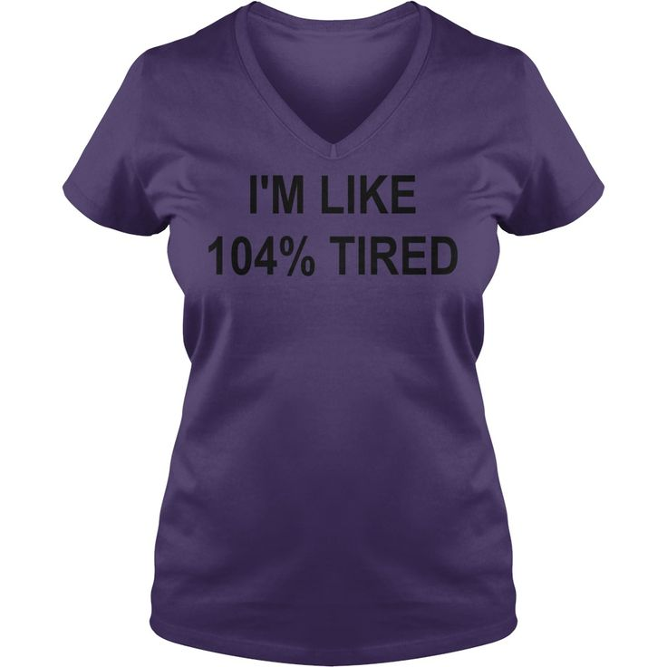 I like 104 tired shirt hoodie tank top #gift #ideas #Popular #Everything #Videos #Shop #Animals #pets #Architecture #Art #Cars #motorcycles #Celebrities #DIY #crafts #Design #Education #Entertainment #Food #drink #Gardening #Geek #Hair #beauty #Health #fitness #History #Holidays #events #Home decor #Humor #Illustrations #posters #Kids #parenting #Men #Outdoors #Photography #Products #Quotes #Science #nature #Sports #Tattoos #Technology #Travel #Weddings #Women