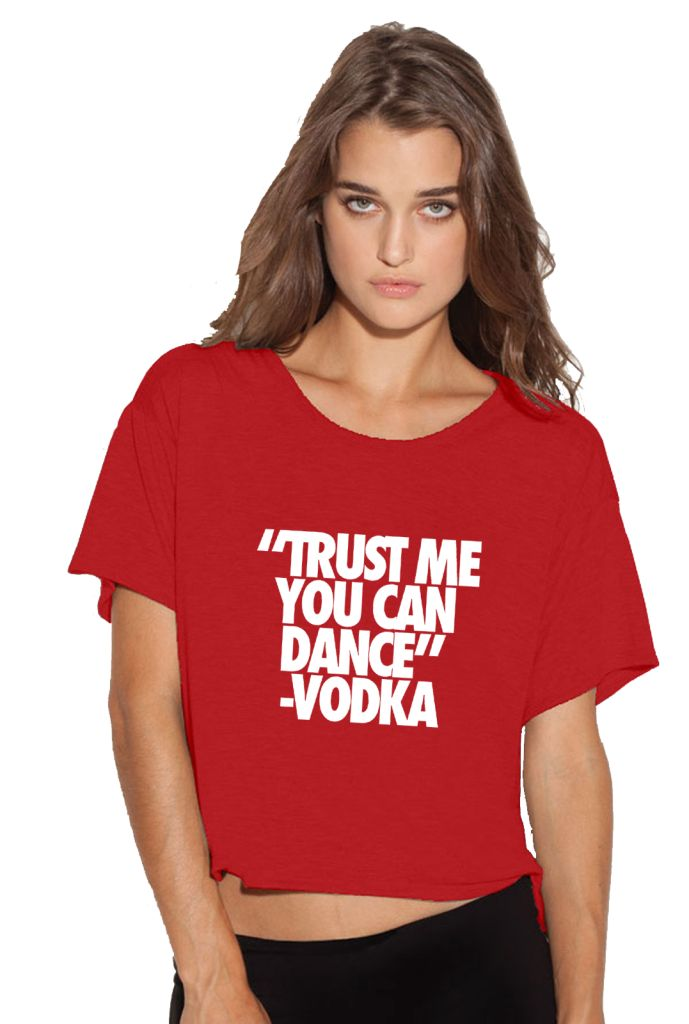 "Red t-shirt with funny quote --> ""Trust me you can dance"" - Vodka. Buy it here: http://justbestylish.com/16-t-shirts-with-the-best-quotes-ever/4/"