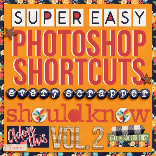 Super Easy Photoshop Shortcuts Every Scrapper Needs to Know Vol. 2