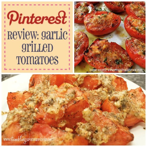 Pinterest Review: Garlic Grilled Tomatoes. These were really good. I used Roma tomatoes. I used dried oregano and tarragon, but I used fresh basil, which I added to the garlic mixture with the parmesan.