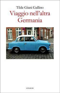 Tilde Giani Gallino, Viaggio nell'altra Germania, Fuori collana - DISPONIBILE ANCHE IN EBOOK
