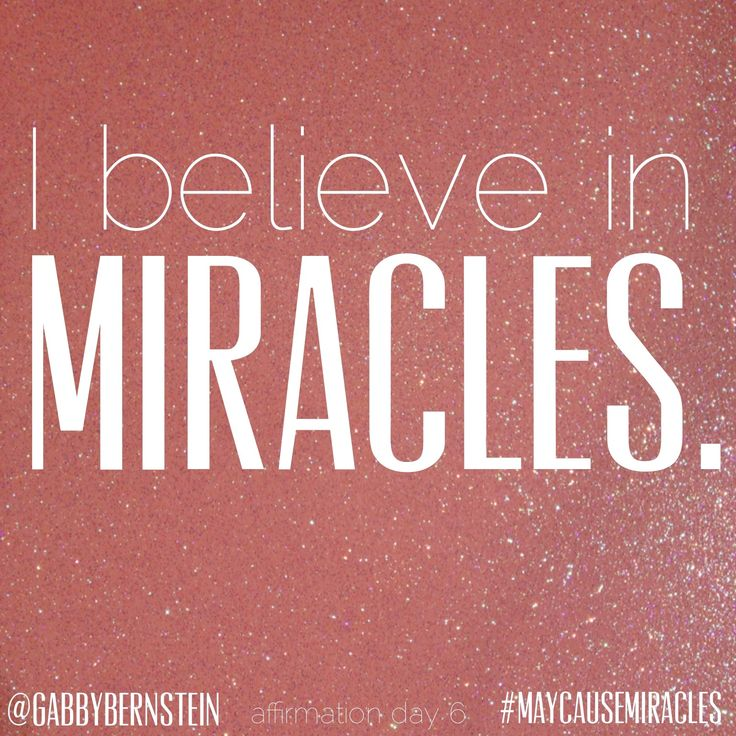 I believe in Miracles. #MayCauseMiracles book affirmation day 6