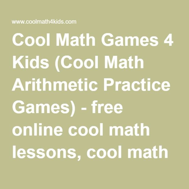 Cool Math Games 4 Kids (Cool Math Arithmetic Practice Games) - free online cool math lessons, cool math games, fun math activities, math flash cards to print, calculators and more!