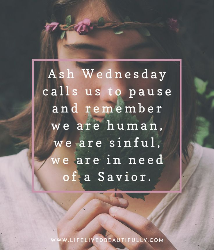 "Ash Wednesday is traditionally a day of fasting and the beginning of the Lenten season that leads us to Easter Sunday. Many people today still fast, or ""give up"" something for Lent as a form of self-denial and connecting to the sufferings of Christ."