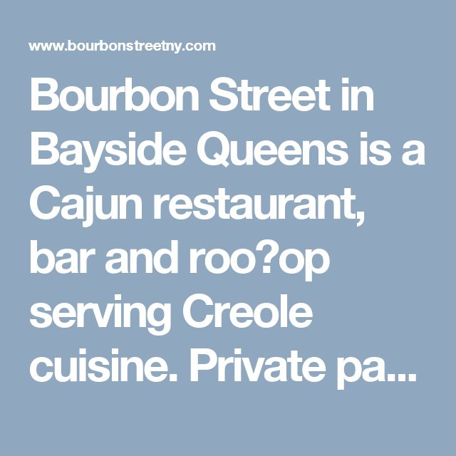 Bourbon Street in Bayside Queens is a Cajun restaurant, bar and rooop serving Creole cuisine. Private party rooms available