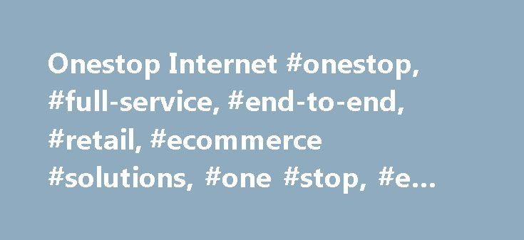 Onestop Internet #onestop, #full-service, #end-to-end, #retail, #ecommerce #solutions, #one #stop, #e #commerce #solutions http://ghana.remmont.com/onestop-internet-onestop-full-service-end-to-end-retail-ecommerce-solutions-one-stop-e-commerce-solutions/  # Great Commerce is hard. We know. We do it everyday. Your Challenges What does this mean to you? We Are A Full-Service Ecommerce Solution. How We Can Help (You Grow)? Some of Our Work Great Commerce Begins with Your Customer Onestop builds…