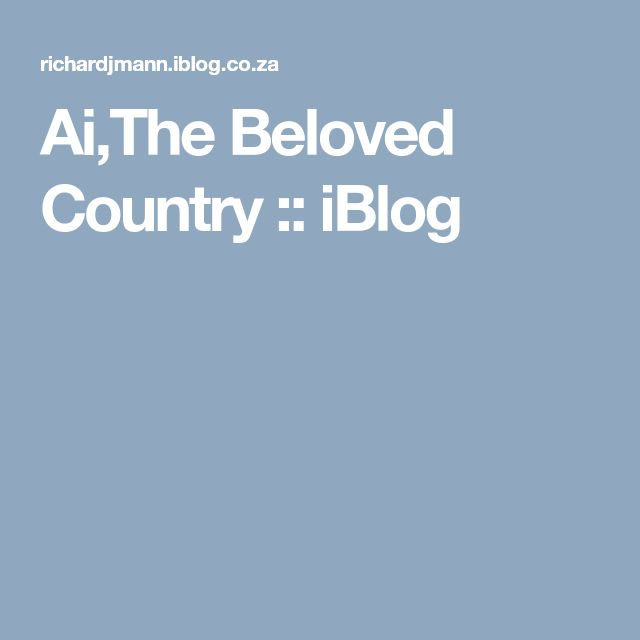 Ai,The Beloved Country :: iBlog