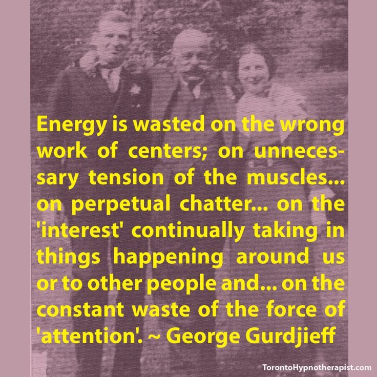 Energy is wasted on the wrong work of centers; on unnecessary tension of the muscles... on perpetual chatter... on the 'interest' continually taking in things happening around us or to other people and... on the constant waste of the force of 'attention'. ~ George Gurdjieff Quotes