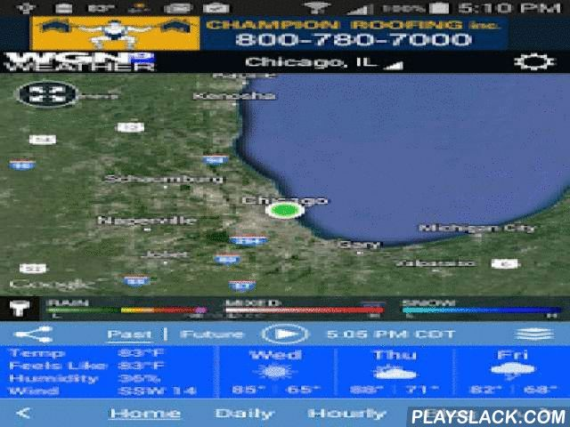 WGN Weather  Android App - playslack.com ,  When in doubt, Chicago turns to WGN-TV chief meteorologist Tom Skilling and his team to understand the weather. With the Chicago Weather Center app, you will have the latest forecasts and reports on current conditions from Chicago's superman of meteorology with you wherever you go. Features * Access to station content specifically for our mobile users * 250 meter radar, the highest resolution available * Future radar to see where severe weather is…