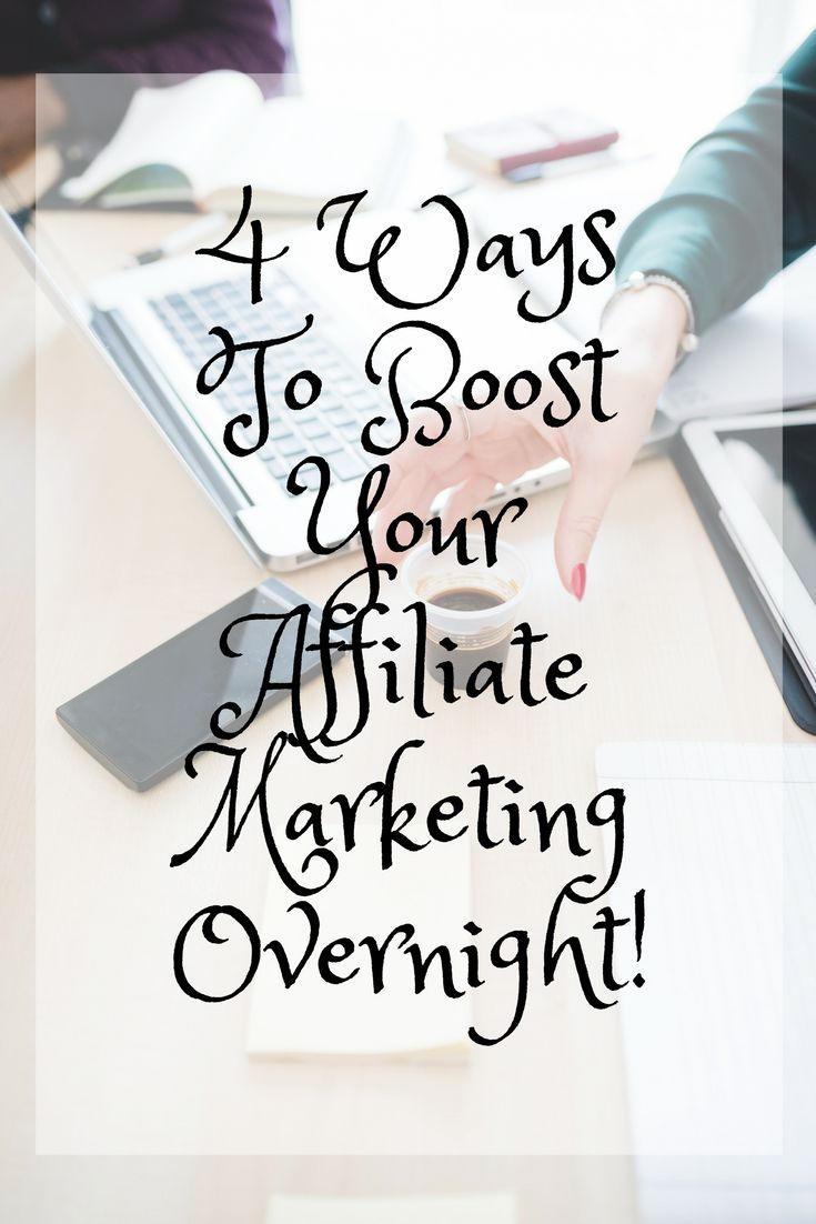 4 Ways To Boost Your Affiliate Marketing Overnight!  affiliate marketing, affiliate, blogging