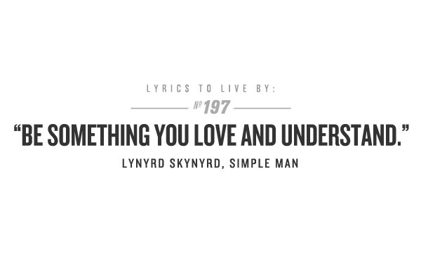 Be something you love and understand. This is my song to my son. I used to sing it to him when he was in my tummy and today it came on and I sang it to him again. He just smiles...