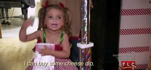 "When they didn't necessarily spend their money in the best ways. | Community Post: 24 Times You Identified With The ""Toddlers And Tiaras"" Girls"