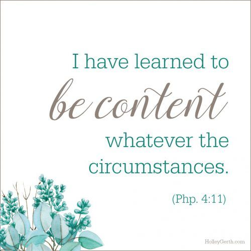 I have learned to be content whatever the circumstances. (Php. 4:11)