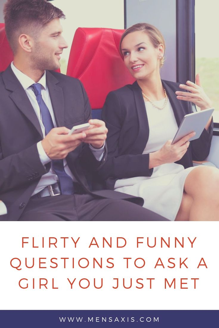 FLIRTY AND FUNNY QUESTIONS TO ASK A GIRL YOU JUST MET