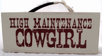 Great Gifts! High Maintenance Cowgirl Sign ~ Aged look ...