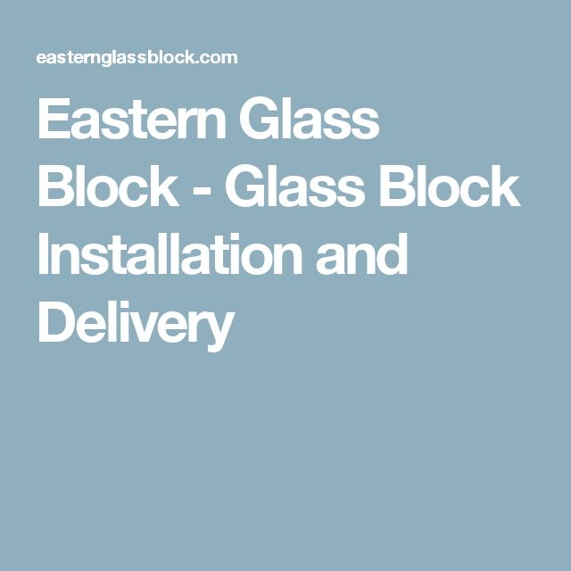 Eastern Glass Block - Glass Block Installation and Delivery