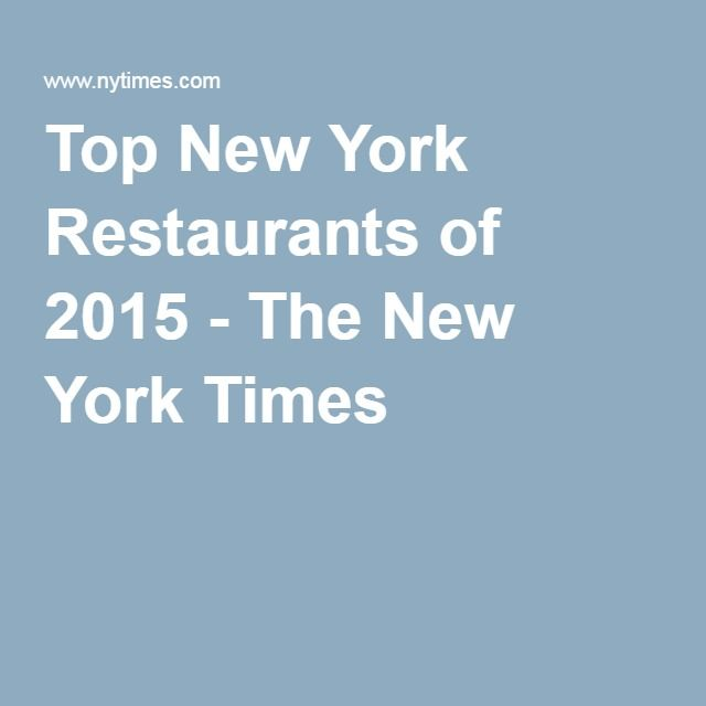Top New York Restaurants of 2015 - The New York Times