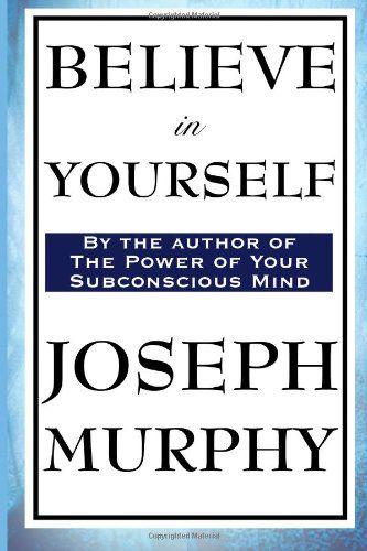 19 best drseph murphy images on pinterest joseph murphy believe in yourself by joseph murphy fandeluxe Images
