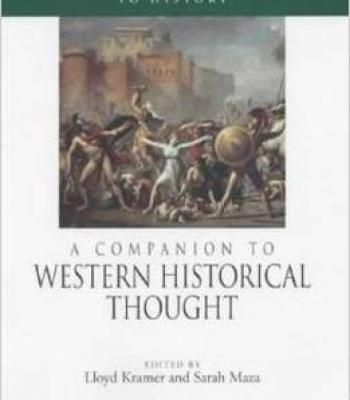 A Companion To Western Historical Thought (Wiley Blackwell Companions To World History) By Lloyd Kramer PDF