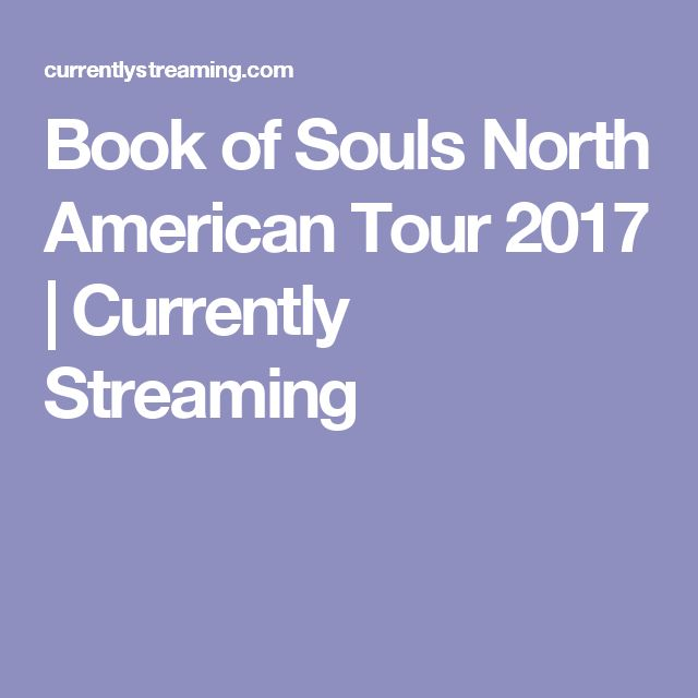 Book of Souls North American Tour 2017 | Currently Streaming