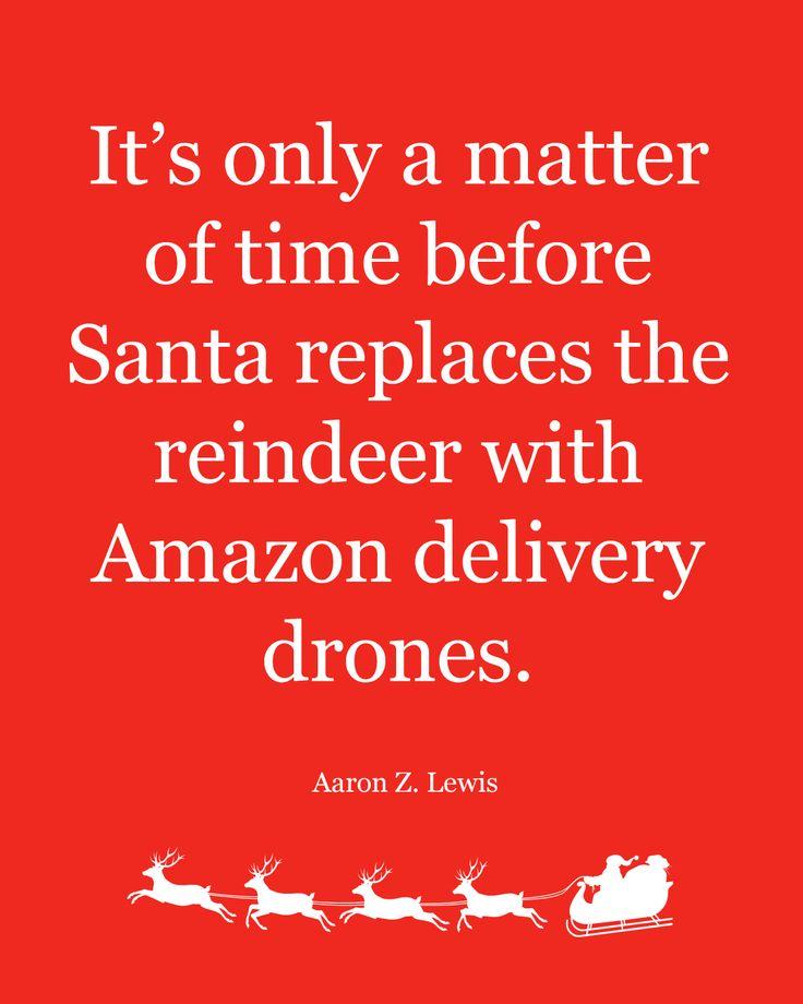#quotes, #technology, #amazon, #drones, #reindeer, #santa