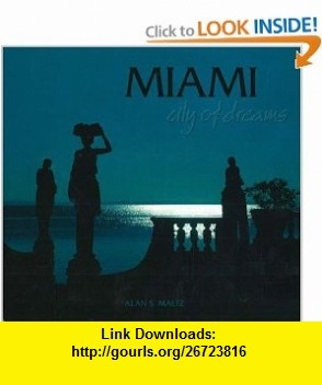 Miami City of Dreams (9780962667732) Alan S. Maltz, Les Standiford , ISBN-10: 0962667730  , ISBN-13: 978-0962667732 ,  , tutorials , pdf , ebook , torrent , downloads , rapidshare , filesonic , hotfile , megaupload , fileserve