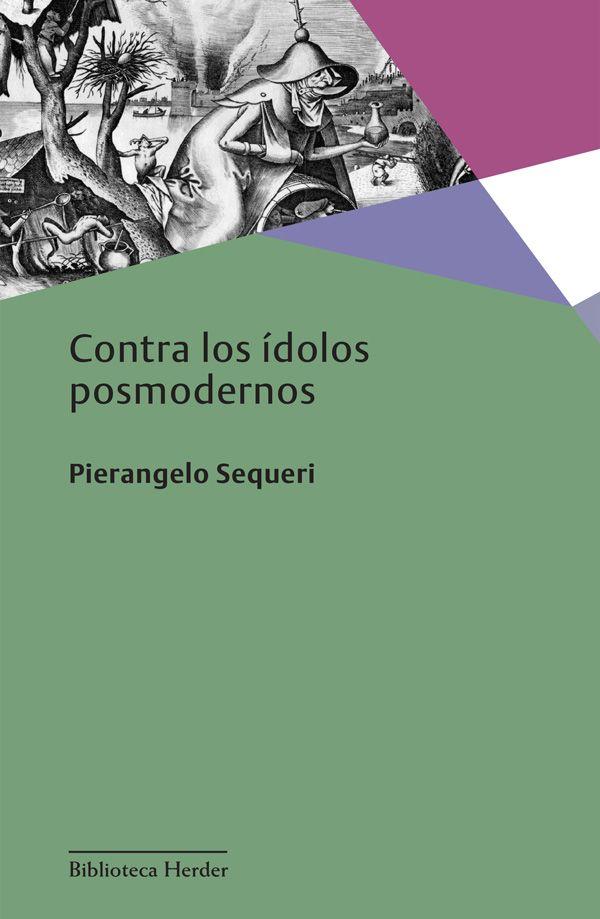 """Sequeri, Pier Angelo. """"Contra los ídolos posmodernos"""". Barcelona : Herder, D.L.2014. Encuentra este libro en la 5ª planta: 130.2SEQ"""