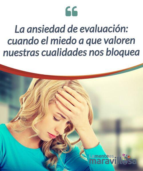 La ansiedad de evaluación: cuando el miedo a que valoren nuestras cualidades nos bloquea   La ansiedad de evaluación nos #bloquea cuando se ponen a prueba nuestras #cualidades personales, #superarla es posible y necesario para nuestro desarrollo.  #Emociones