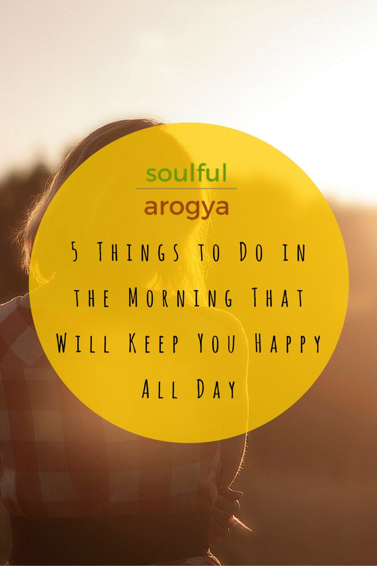 5 Things to Do in the Morning That Will Keep You Happy All Day