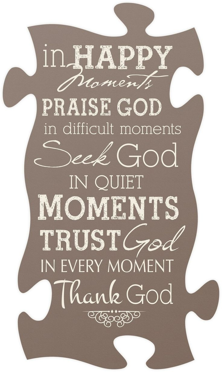 "If you're looking for a perfect foundation piece for your puzzle frame collection, look no further than these praising words. Inscribed with ""In Happy Moments praise God, in difficult moments seek God"