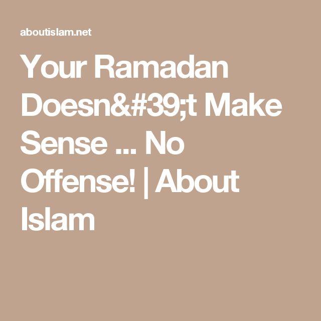 Your Ramadan Doesn't Make Sense ... No Offense!   About Islam